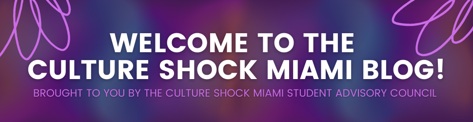 Welcome to the Culture Shock Miami Blog! Brought to you by the Culture Shock Miami Student Advisory Council