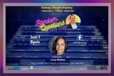 Random Questions with Larry Fields: Lucy Nuñez Presented by Fantasy Theatre Factory